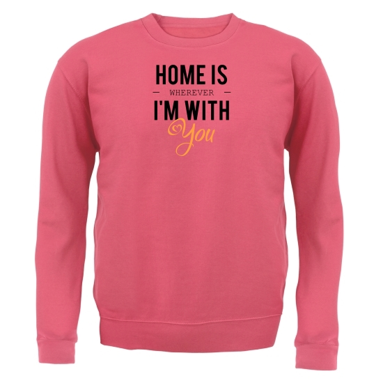 Home Is Wherever I'm With You Jumpers