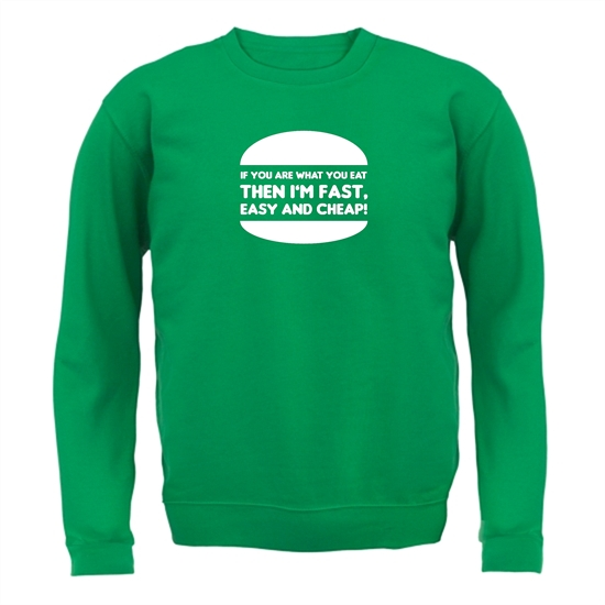 If You Are What You Eat Then I'm Fast Easy And Cheap Jumpers