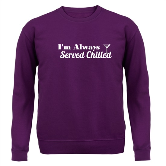 I'm always served chilled Jumpers