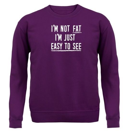 I'm Not Fat, I'm Just Easy To See Jumpers