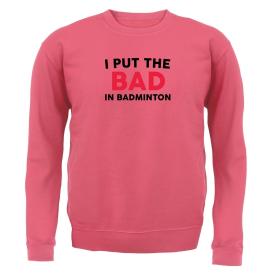 I Put The Bad In Badminton Jumpers