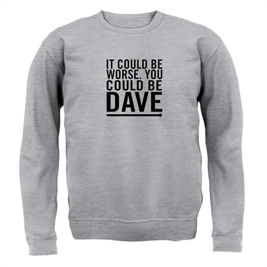 It Could Be Worse. You Could Be Dave Jumpers