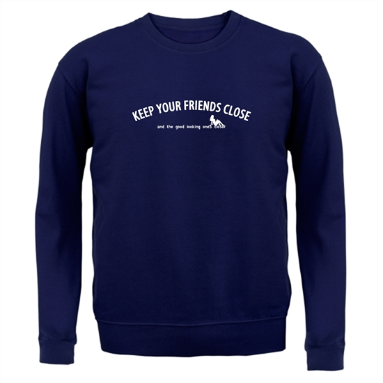 keep your friends close and the good looking ones closer! Jumpers