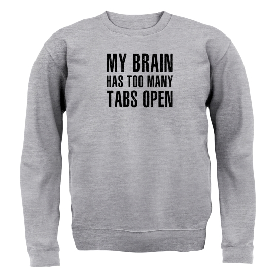 My Brain Has Too Many Tabs Open Jumpers