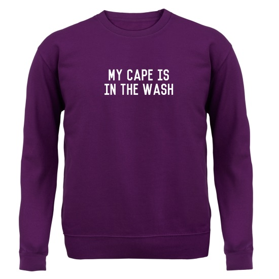 My Cape Is In The Wash Jumpers