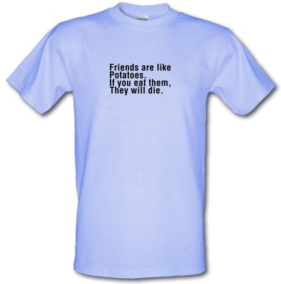 Friends Are Like Potatoes. If You Eat Them, They Will Die. T-Shirts for Kids
