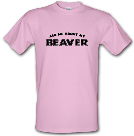 Ask Me About My Beaver t-shirts
