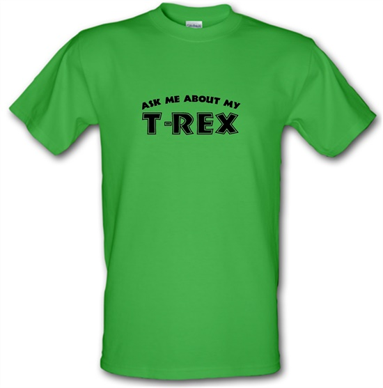 Ask Me About My T-Rex t-shirts