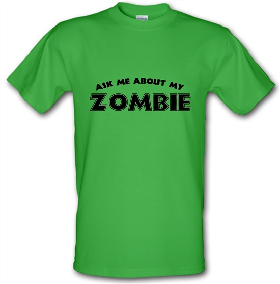 Ask Me About My Zombie t-shirts
