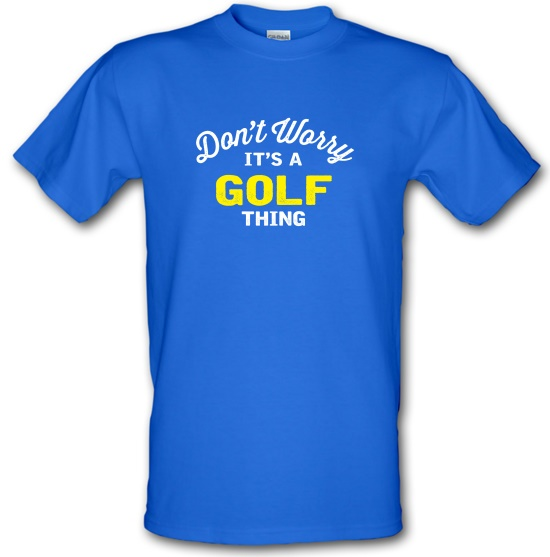 Don't Worry It's A Golf Thing t-shirts