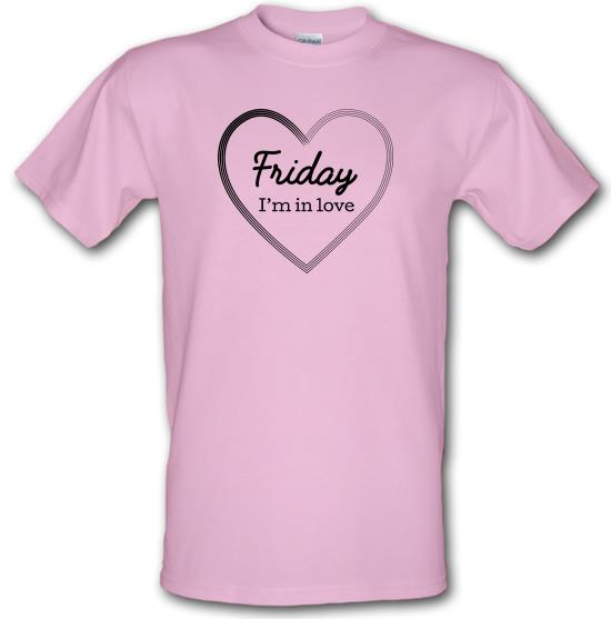 Friday I'm In Love t-shirts