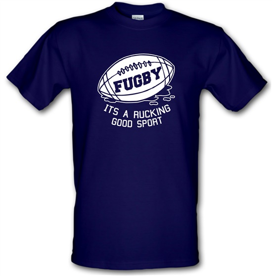 Fugby It's A Rucking Good Game t-shirts