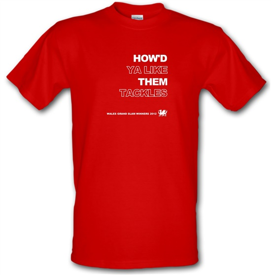 How'd Ya Like Them Tackles Wales Grand Slam Winners t-shirts