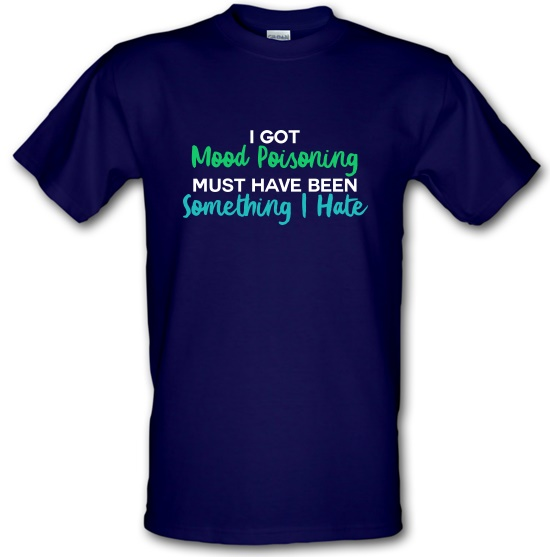 I Got Mood Poisoning t-shirts
