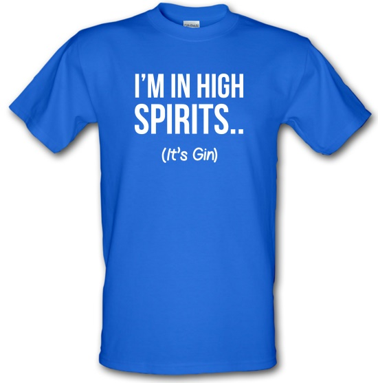 I'm In High Spirits... It's Gin. t-shirts