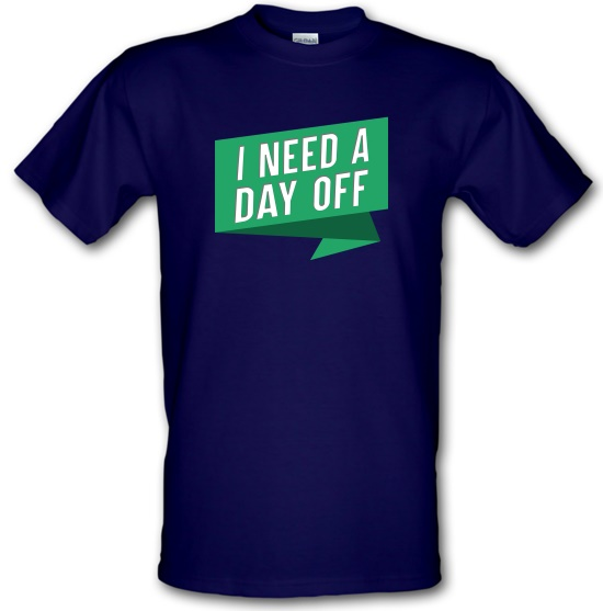 I Need A Day Off t-shirts