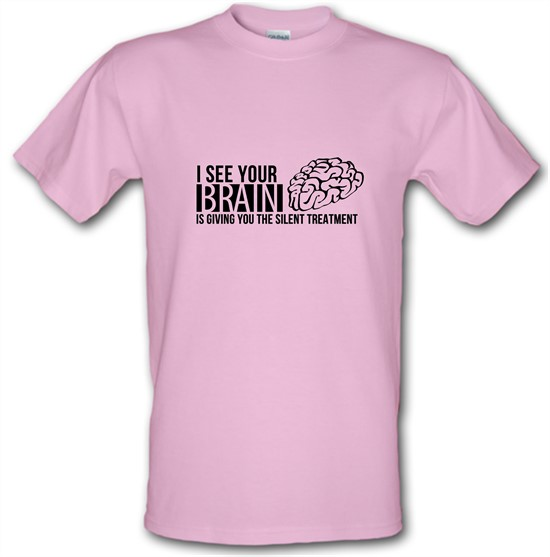 I see your brain is giving you the silent treatment t-shirts