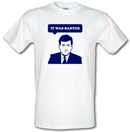 It Was Banter t-shirts