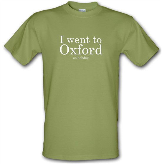 I Went To Oxford (on holiday) t-shirts