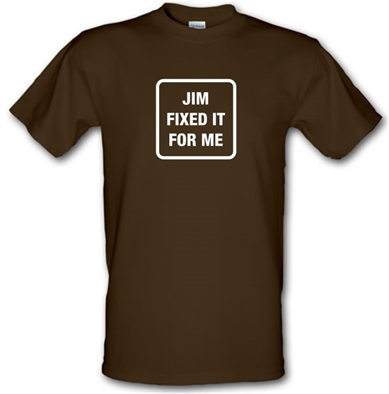 Jim Fixed It For Me t-shirts