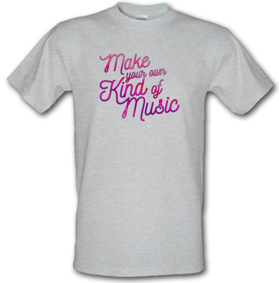 Make Your Own Kind Of Music t-shirts