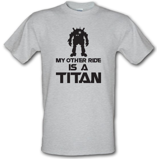 My Other Ride Is A Titan t-shirts