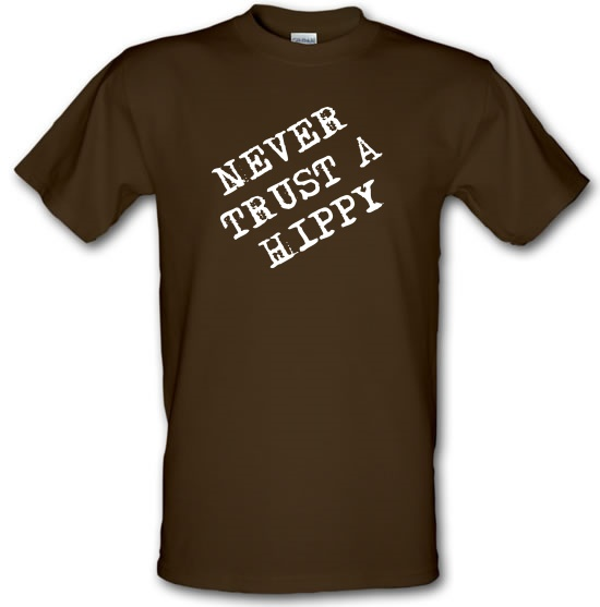 Never Trust A Hippy t-shirts
