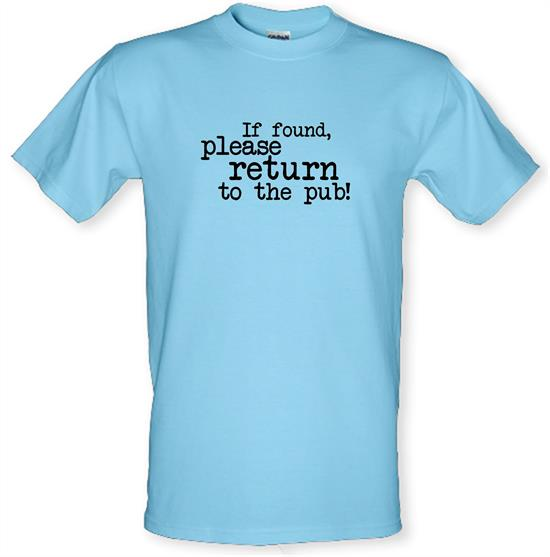 If Found, Please Return To The Pub! t-shirts
