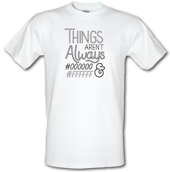 Things Aren't Always Black & White t-shirts