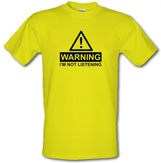 Warning I'm Not Listening t-shirts
