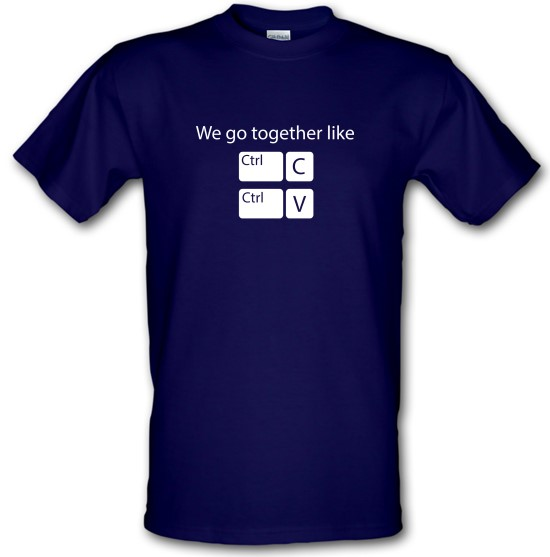 We Go Together Like Copy & Paste t-shirts