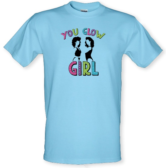 You Glow Girl t-shirts