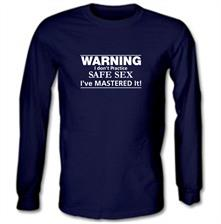 Warning i don't practice safe sex i've mastered it t shirt