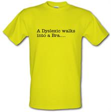A Dyslexic walks into a bra..... t shirt