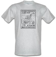 Everything's A Sex Toy If You're Brave Enough t shirt
