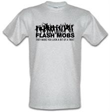 Flash Mobs They Make You Look A Bit Of A Twat t shirt