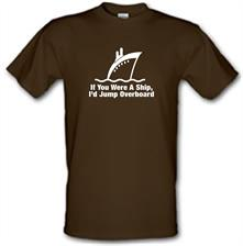If You Were A Ship, I'd Jump Overboard t shirt