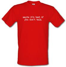 Maybe It's Best If You Don't Talk t shirt