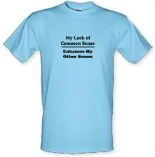 My Lack of Common Sense Enhances My Other Senses t shirt
