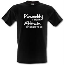 my personality is who i am, my attitude depends who you are t shirt
