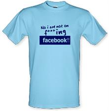 No I Am Not On F***ing Facebook t shirt