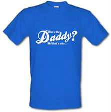 Who's the daddy - me that's who! t shirt