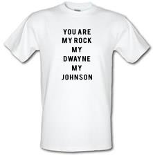 You Are My Rock. My Dwayne. My Johnson t shirt