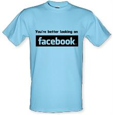 you're better looking on Facebook t shirt