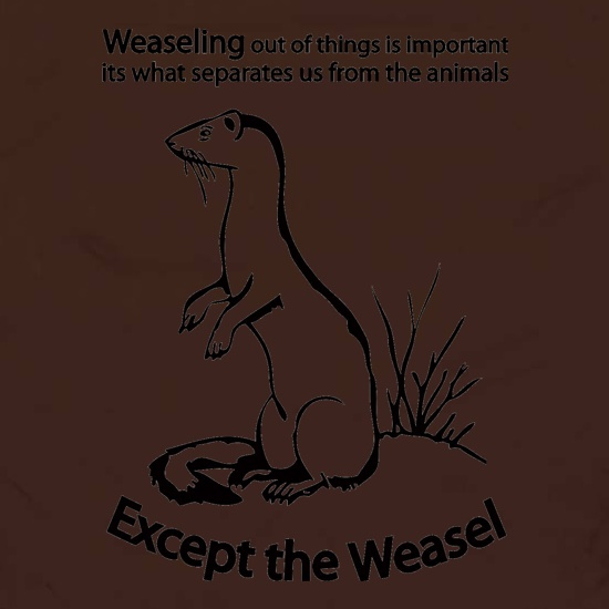 Weaseling Out Of Things Is Important Its What Separates Us From The Animals...Except The Weasel Apron