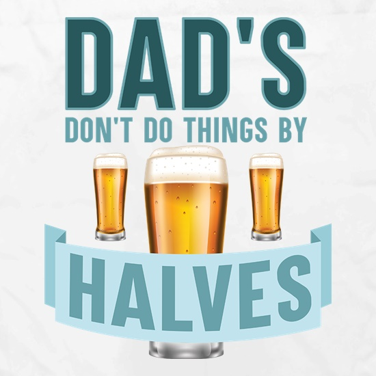 Dad's Don't Do Things By Halves Apron