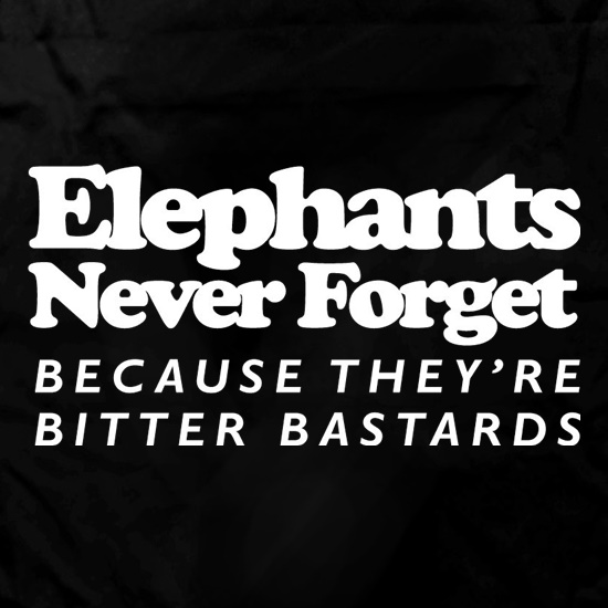 Elephants Never Forget Because They're Bitter Bastards Apron