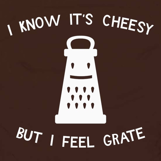 I Know It's Cheesy But I Feel Grate Apron
