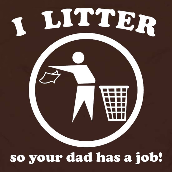 I Litter So Your Dad Has A Job! Apron