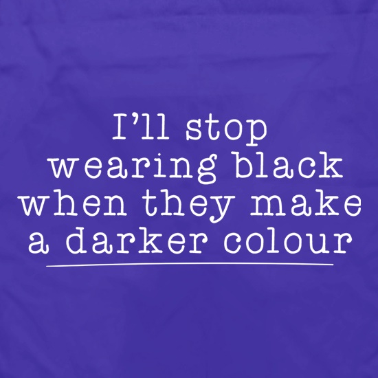 I'll Stop Wearing Black When They Make A Darker Colour Apron